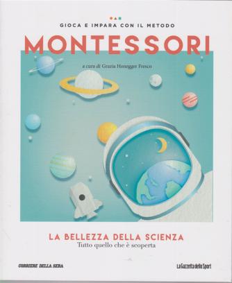 Gioca e impara con il metodo Montessori - La bellezza della scienza - n. 43 - settimanale -