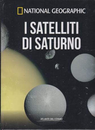 National Geographic - I satelliti di Saturno - n. 37 - settimanale - 26/6/2020 - copertina rigida