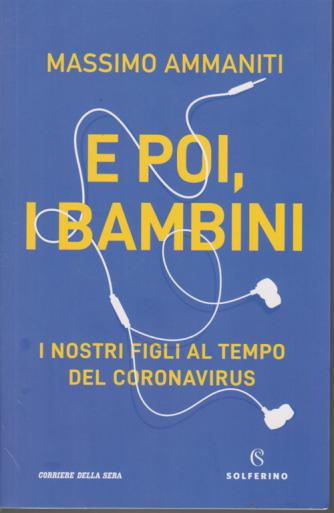 Saggi Solferino - E poi, i bambini - I nostri figli al tempo del Coronavirus - di Massimo Ammaniti - n. 2 - bimestrale -