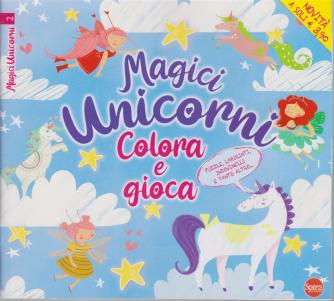 Magici unicorni - Colora e gioca - n. 2 - bimestrale - luglio - agosto 2020 -