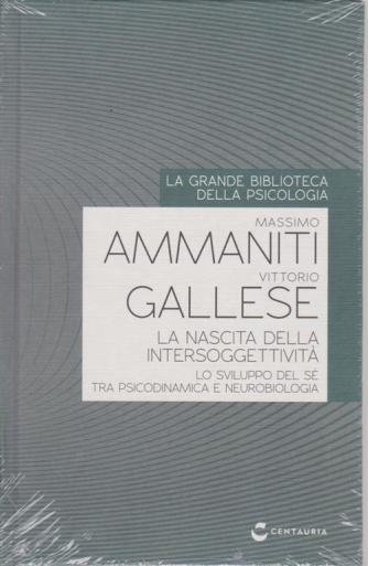 La grande biblioteca della psicologia - Massimo Ammaniti - Vittorio Gallese - La nascita della intersoggettività - n. 24 - settimanale - 2/7/2020 - copertina rigida