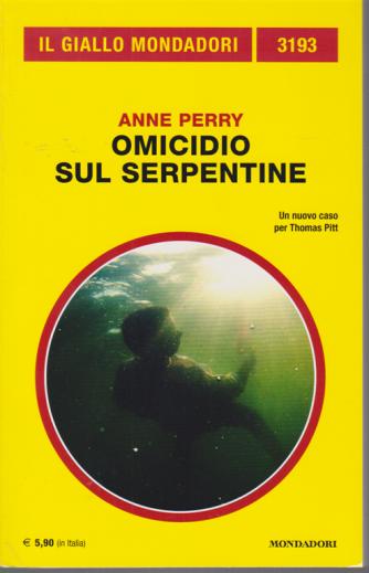 Il giallo Mondadori - n. 3193 - Omicidio sul Serpentine - di Anne Perry - luglio 2020 - mensile