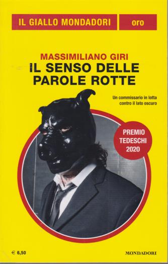 Il giallo Mondadori - oro - Il senso delle parole rotte - di Massimiliano Giri - n. 3193 - luglio - agosto 2020 -