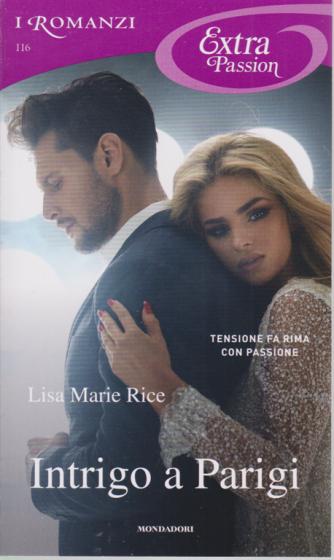 I Romanzi Extra Passion - Intrigo a Parigi - n. 116 - agosto 2020 - mensile