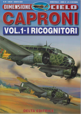 Dimensione Cielo - Caproni - vol. 1 - I ricognitori - n. 20 - luglio - agosto 2020 - bimestrale -