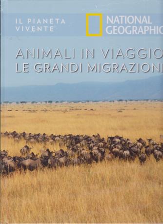 Il Pianeta Vivente - National Geographic - Animali in viaggio - Le grandi migrazioni - n. 37 - 7/7/2020 - settimanale - copertina rigida