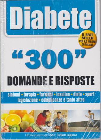 Tutto ciò che devi sapere - Diabete - 300 domande e risposte - n. 3 - bimestrale - luglio 2020 -