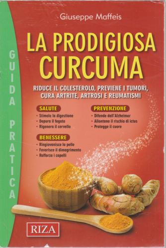 Salute naturale extra - Guida pratica - La prodigiosa curcuma - n. 133 - luglio 2020 -
