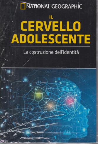 National Geographic - Il cervello adolescente - La costruzione dell'identità - n. 17 - settimanale - 24/7/2020 - copertina rigida