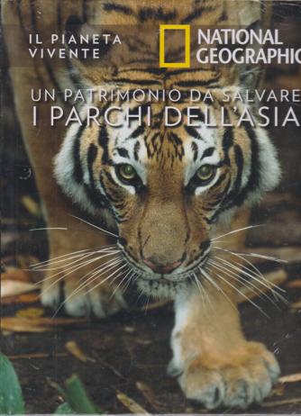Il Pianeta Vivente - National Geographic - Un patrimonio da salvare , i parchi dell'Asia - n. 40 - 28/7/2020 - settimanale - copertina rigida