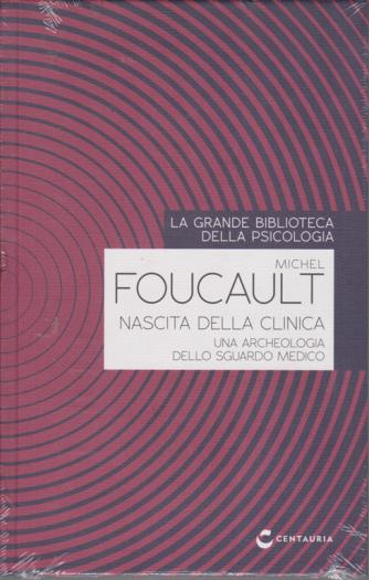 La grande biblioteca della psicologia - Michel Foucault - Nascita della clinica - n. 28 - settimanale - 30/7/2020 - copetina rigida