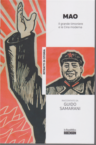 Ritratti di storia - Mao il grande timoniere e la Cina moderna raccontato da Guido Samarani - n. 19 -