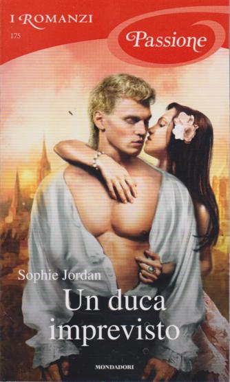 I Romanzi Passione - Un Duca Imprevisto - n. 175 - di Sophie Jordan - mensile - maggio 2019