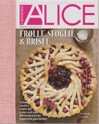 I Quaderni di Alice - Frolle, sfoglie & brisèe - n. 44 - bimestrale -