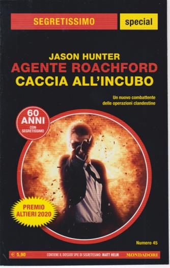 Segretissimo  special - Agente Roachford - Caccia all'incubio - di Jason Hunter - n. 45 - agosto - settembre 2020 -