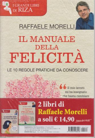 Riza Psicosomatica - I grandi libri di Riza - Il manuale della felicità di Raffaele Morelli - n. 474 - agosto 2020 + Le piccole cose che ti fanno star bene - 2 volumi