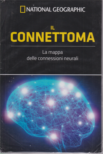 National Geographic - Il connettoma - La mappa delle connessioni neurali - n. 19 - settimanale - 7/8/2020 - copertina rigida