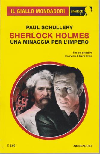 Il giallo Mondadori - Paul Schullery - Sherlock Holmes - Una minaccia per l'impero - n. 72 - agosto 2020 - mensile