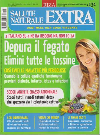Salute Naturale Extra - n. 134 - Depura il fegato. Elimini tutte le tossine - agosto - settembre 2020 - mensile