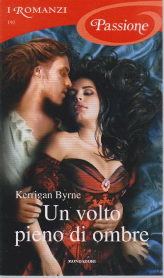 I Romanzi Passione - Un volto pieno di ombre - di Kerrigan Byrne - n. 190 - agosto 2020 - mensile -