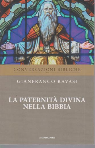 Conversazioni Bibliche con Gianfranco Ravasi - La paternità divina nella Bibbia - n. 34 - settimanale