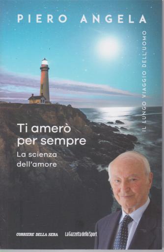 Il lungo viaggio dell'uomo - Piero Angela - Ti amerò per sempre - La scienza dell'amore  - n. 1 - settimanale -