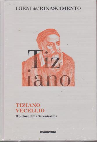 I Geni Del Rinascimento - Tiziano Vecellio - n. 22 - settimanale - 13/4/2019