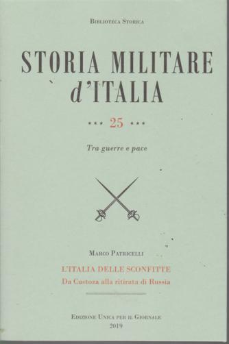 Biblioteca storica - Storia militare d'Italia - n. 25 - Tra guerre e pace - L'Italia delle sconfitte  Da Custoza alla ritirata di Russia -