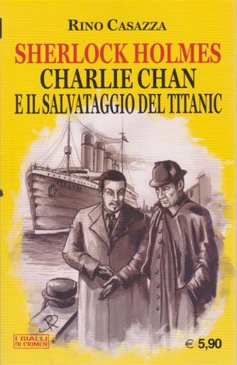Crimen - Charlie Chan e il salvataggio del Titanic- Sherlock Holmes - di Rino Casazza - n. 14 - settembre 2020 -