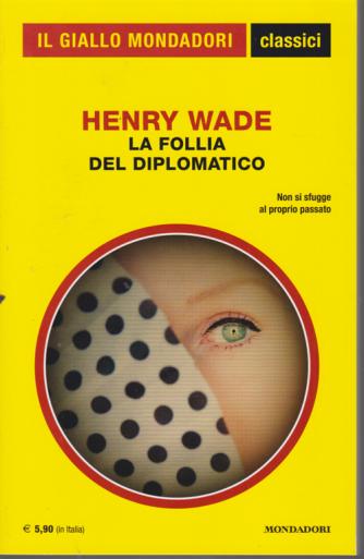 Il giallo Mondadori - classici - Henry Wade - La follia del diplomatico - n. 1436 - mensile - settembre 2020