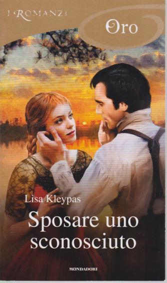 I Romanzi Oro* - Sposare uno sconosciuto - di Lisa Kleypas - n. 213 - settembre 2020