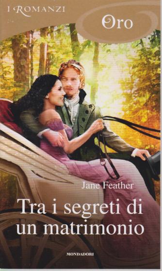 I Romanzi Oro* - Tra i segreti di un matrimonio - di Jane Feather - n. 214 - mensile - settembre 2020