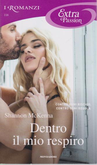 I Romanzi Extra Passion - n. 118 - Dentro il mio respiro - di Shannon McKenna - mensile - ottobre 2020 -