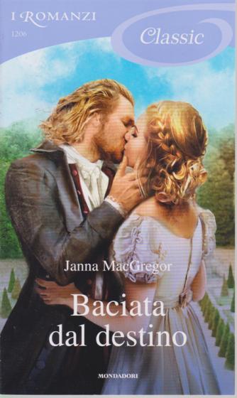 I Romanzi Classic - Baciata dal destino di Janna MacGregor - n. 1206 - 5/6/2020 - ogni 20 giorni