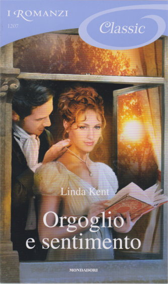 I Romanzi Classic - Orgoglio e sentimento - di Linda Kent - n. 1207 - 5/9/2020 - ogni 20 giorni