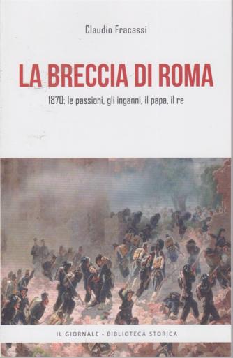 La breccia di Roma - di Claudio Fracassi - 1870: le passioni, gli inganni, il papa, il re. -