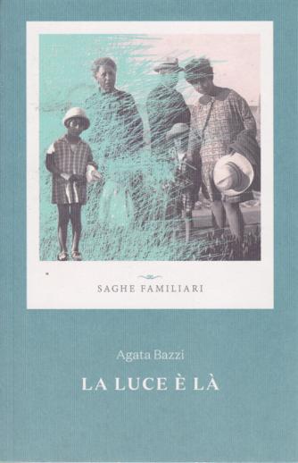 Saghe familiari - La luce è là - di Agata Bazzi - n. 14 - settimanale