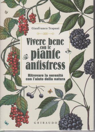 Vivere bene con le piante antistress - di Gianfranco Trapani -copertina rigida -  Gribaudo