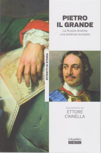 Ritratti di Storia - Pietro Il Grande - La Russia diventa una potenza europea raccontato da Ettore Cinnella - n. 25 -