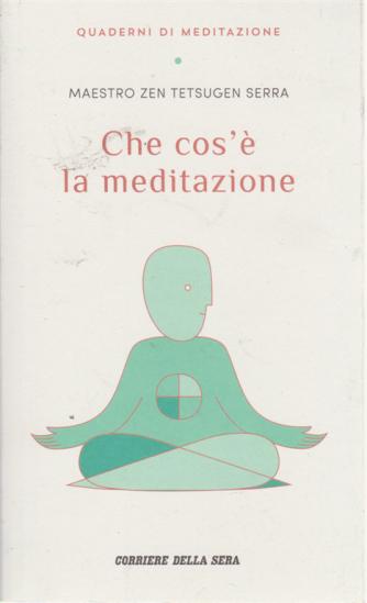 Quaderni di meditazione - Maestro zen Tetsugen Serra - Che cos'è la meditazione - n. 1 - settimanale