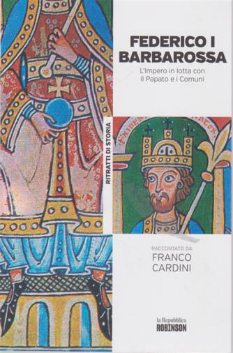 Ritratti di Storia - Federico I Barbarossa - L'Impero in lotta con il Papato e i Comuni raccontato da Franco Cardini - n. 26 -