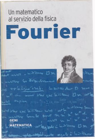 Geni della matematica -Fourier - Un matematico al servizio della fisica - n. 33 - settimanale - 24/9/2020- copertina rigida
