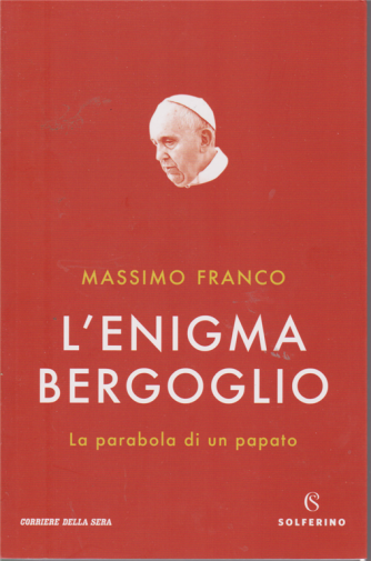 L'enigma Bergoglio -La parabola di un papato -  di Massimo Franco - bimestrale -