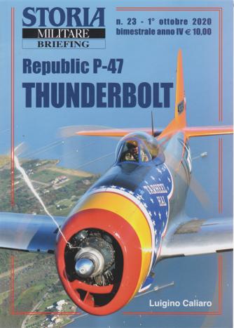 Storia Militare Briefing - n. 23 - Republic P-47. Thunderbolt - 1° ottobre 2020 - bimestrale