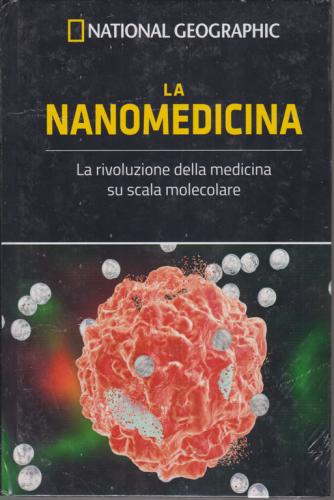 National Geographic - La nanomedicina - n. 27 - settimanale - 2/10/2020 - copertina rigida