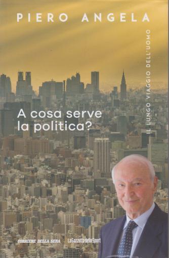 Piero Angela  - A cosa serve la politica?- n. 7 - settimanale