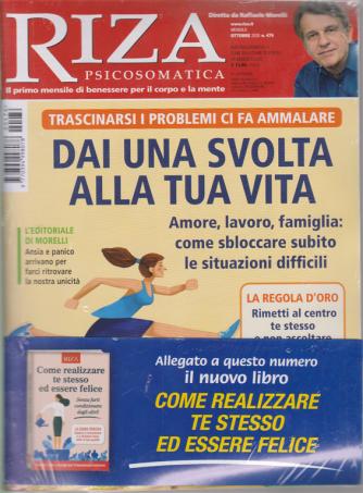 Riza Psicosomatica - n. 476 - Dai una svolta alla tua vita - ottobre 2020 - mensile + il libro Come realizzare te stesso ed essere felice - rivista + libro