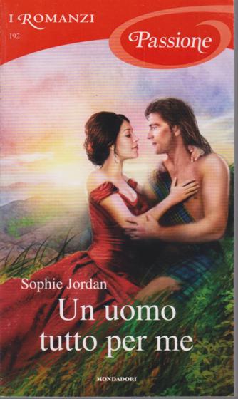 I Romanzi Passione - Un uomo tutto per me - di Sophie Jordan - n. 192 - ottobre 2020 - mensile