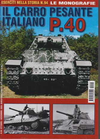 Eserciti nella storia - n. 94 - Le monografie - Il carro pesante italiano P.40 - ottobre - novembre 2020 - bimestrale