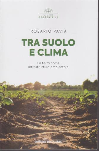 Vivere Sostenibile - Tra suolo e clima - di Rosario Pavia - n. 19 - settimanale -